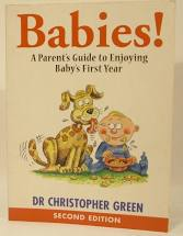 Babies!  A Parent's Guide to Enjoying Baby's First Year  Dr Christopher Green