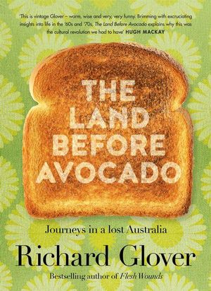 The Land Before Avocado  Richard Glover