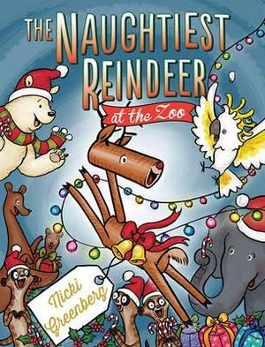 The Naughtiest Reindeer At The Zoo  Nicki Greenberg