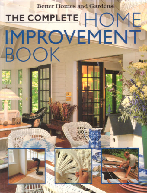 The Complete Home Improvement Book by Better Homes & Gardens