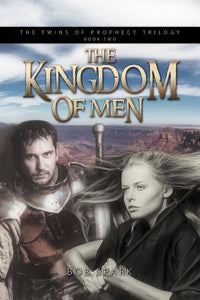 The Kingdom Of Men: The Twins of Prophecy Trilogy Book Two  Bob Spark