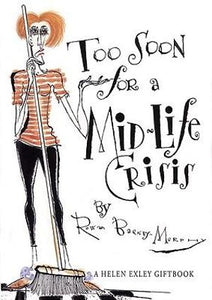 Too Soon for a Mid-Life Crisis  Rowan Barney-Murphy