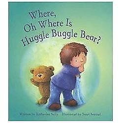 Where, Oh Where Is Huggle Bugggle  Bear?  Katherine Sully