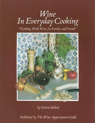 Wine In Everyday Cooking Patricia Ballard