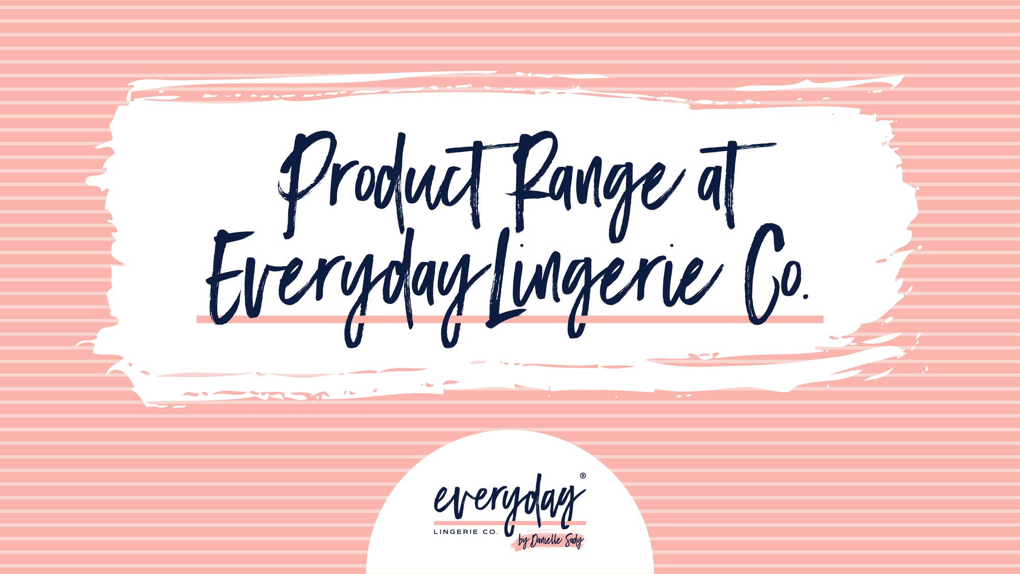 The product Range at Everyday Lingerie Co