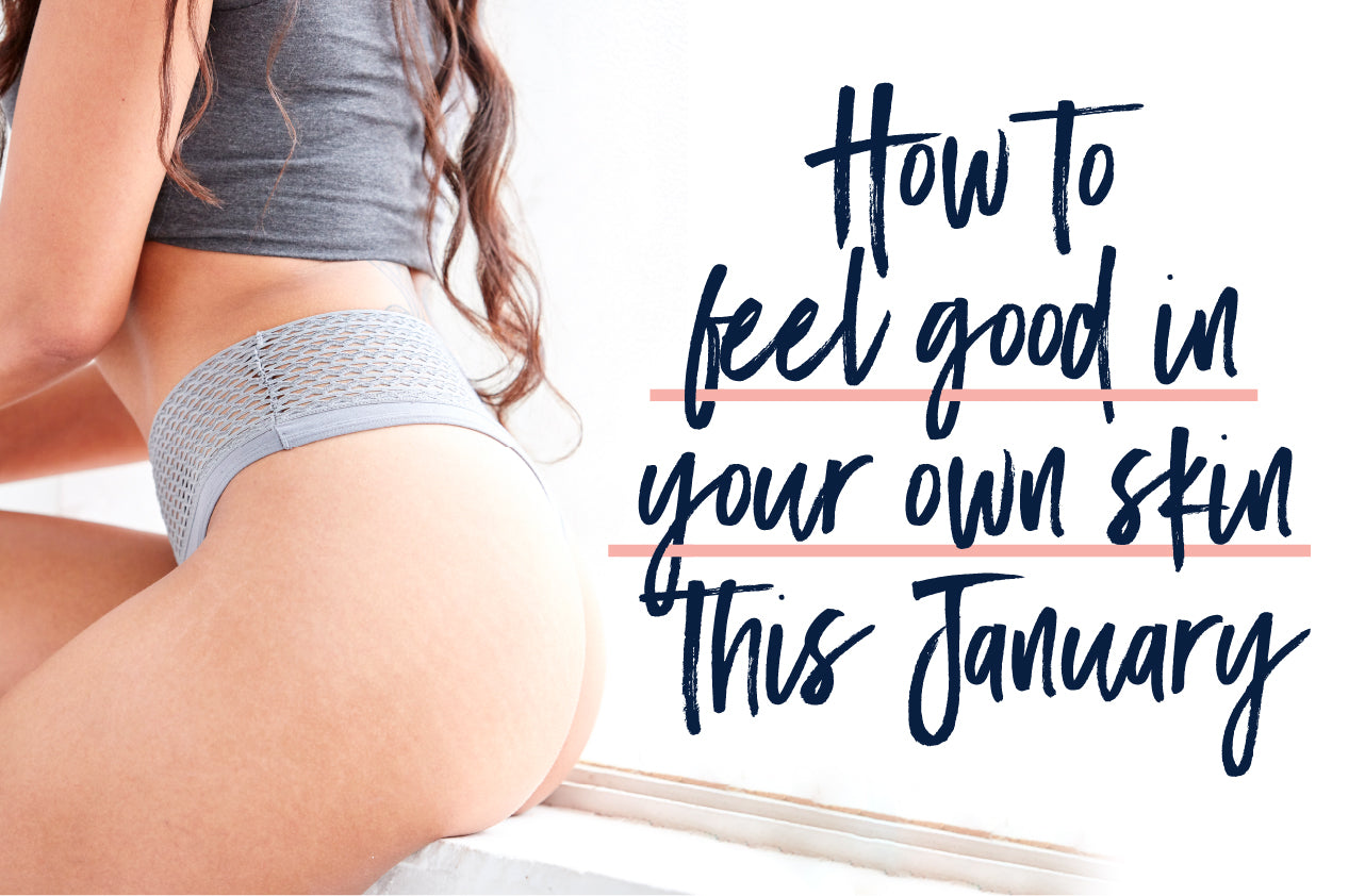 How to feel good in your own skin this January