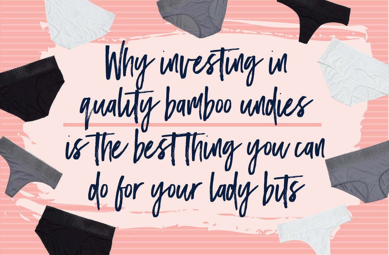 Why investing in quality bamboo undies is the best thing you can do for your lady bits