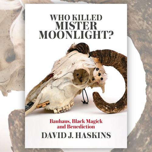 Who Killed Mister Moonlight? - Bauhaus, Black Magick, and Benediction