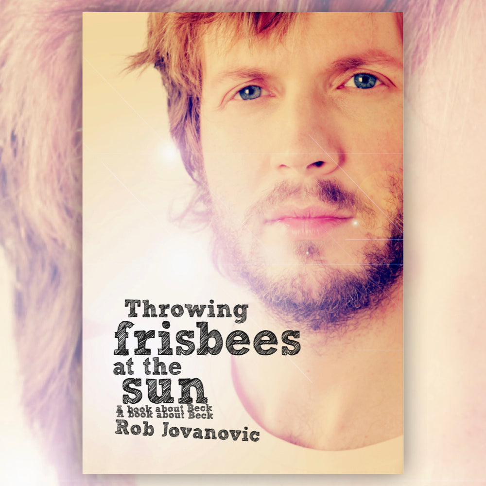 Throwing Frisbees At The Sun - A Book About Beck