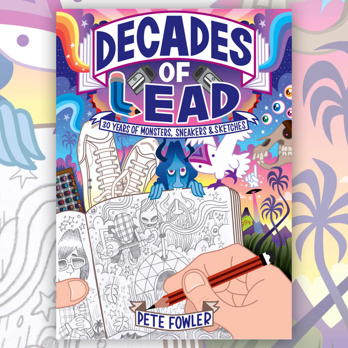 Pete Fowler: Decades of Lead - 30 Years of Monsters, Sneakers & Sketches