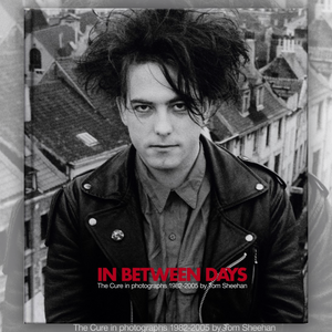 In Between Days: The Cure In Photographs 1982-2005