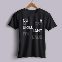 Load image into Gallery viewer, Our Most Brilliant Friends T-Shirt