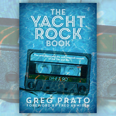 The Yacht Rock Book - The Oral History Of The Soft, Smooth Sounds Of The 70s and 80s
