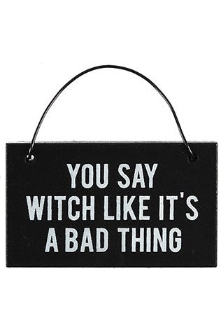 You Say Witch Like It's a Bad Thing Mini Sign | Angel Clothing
