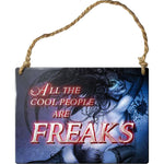 Alchemy All the Cool People are Freaks Plaque | Angel Clothing