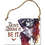 Alchemy Gothic Dont Dream It Be It Steel Hanging Plaque | Angel Clothing
