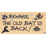 Beware the Old Bat is Back Wall Plaque Door Sign | Angel Clothing