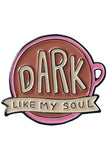 Punky Pins Dark Like My Soul Coffee Enamel Pin | Angel Clothing