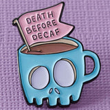 Punky Pins Death Before Decaf Coffee Enamel Pin | Angel Clothing