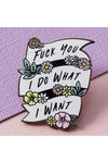 Punky Pins F*** You, I Do What I Want Enamel Pin | Angel Clothing