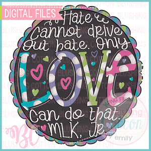 HATE CANNOT DRIVE OUT HATE ONLY LOVE CAN DO THAT DESIGN    BCBC