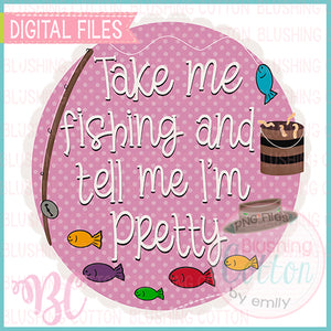 TAKE ME FISHING AND TELL ME I AM PRETTY DESIGN   BCBC
