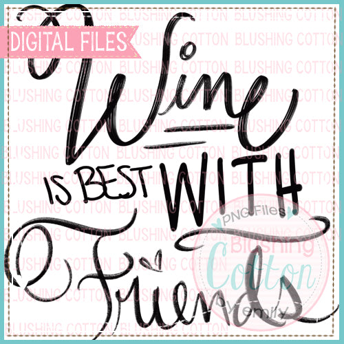 WINE IS BEST WITH FRIENDS