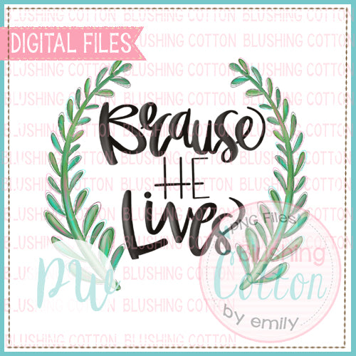 BECAUSE HE LIVES SAYING WITH GREEN WREATH WATERCOLOR DESIGN BCPW