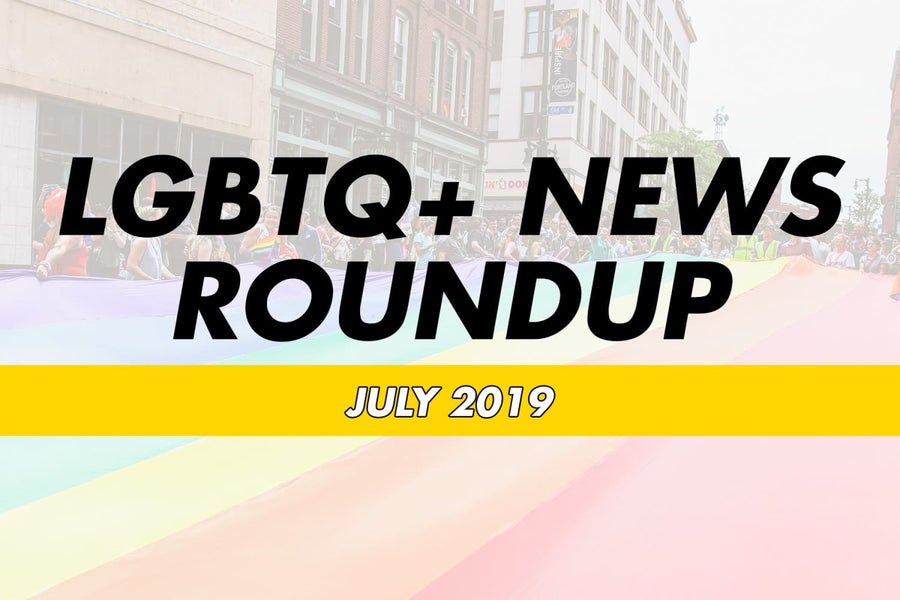 LGBTQ+ News Round Up - July 2019