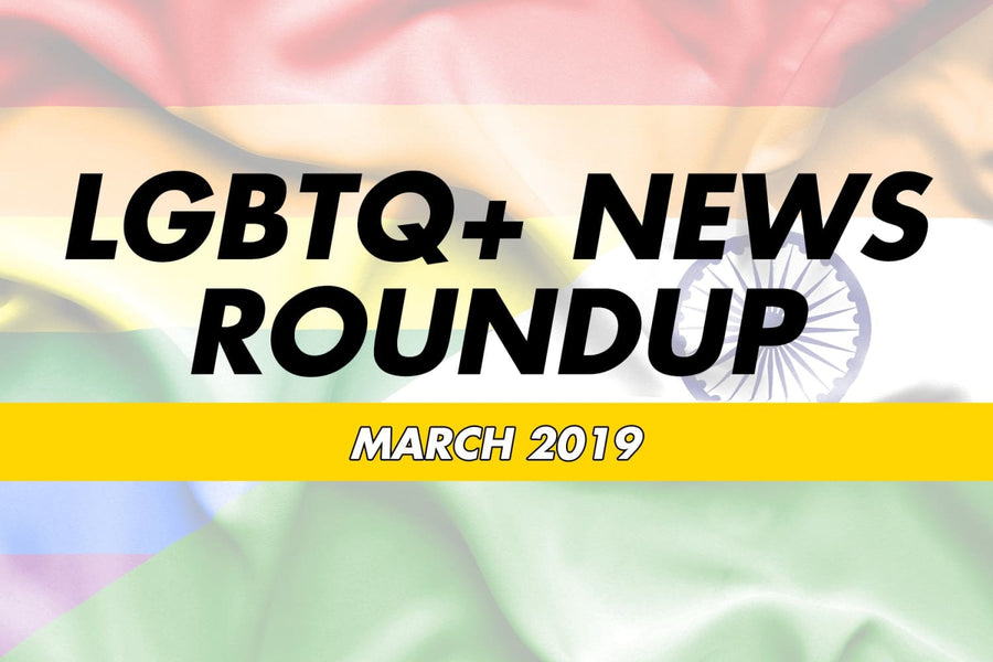 LGBTQ+ News Round Up - March 2019