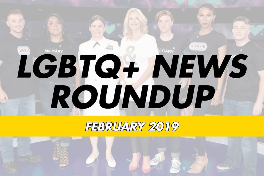 LGBTQ+ News Roundup - Feb 2019