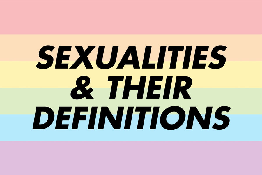 An Ever Growing List of Sexualities & their Definitions