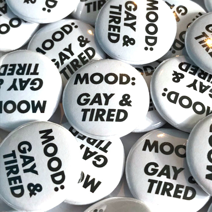 Gay and Tired Badge 25mm