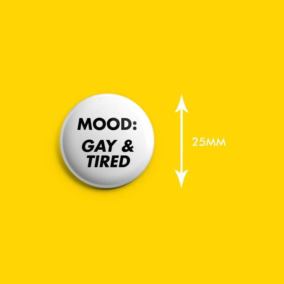 Mood: Gay & Tired Badge | Rainbow & Co