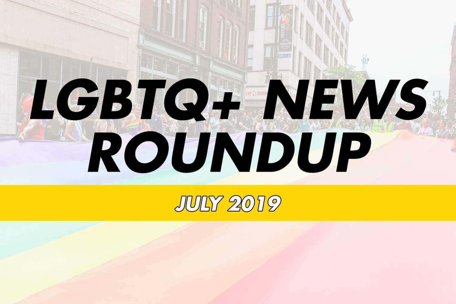 LGBTQ+ News July 2019