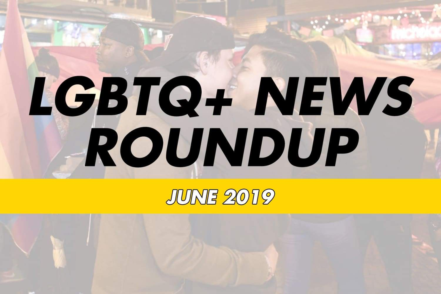 LGBTQ News June 2019