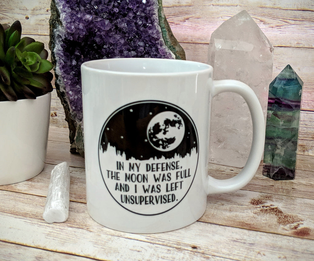 In My Defense The Moon Was Full And I Was Left Unsupervised Moon Mug