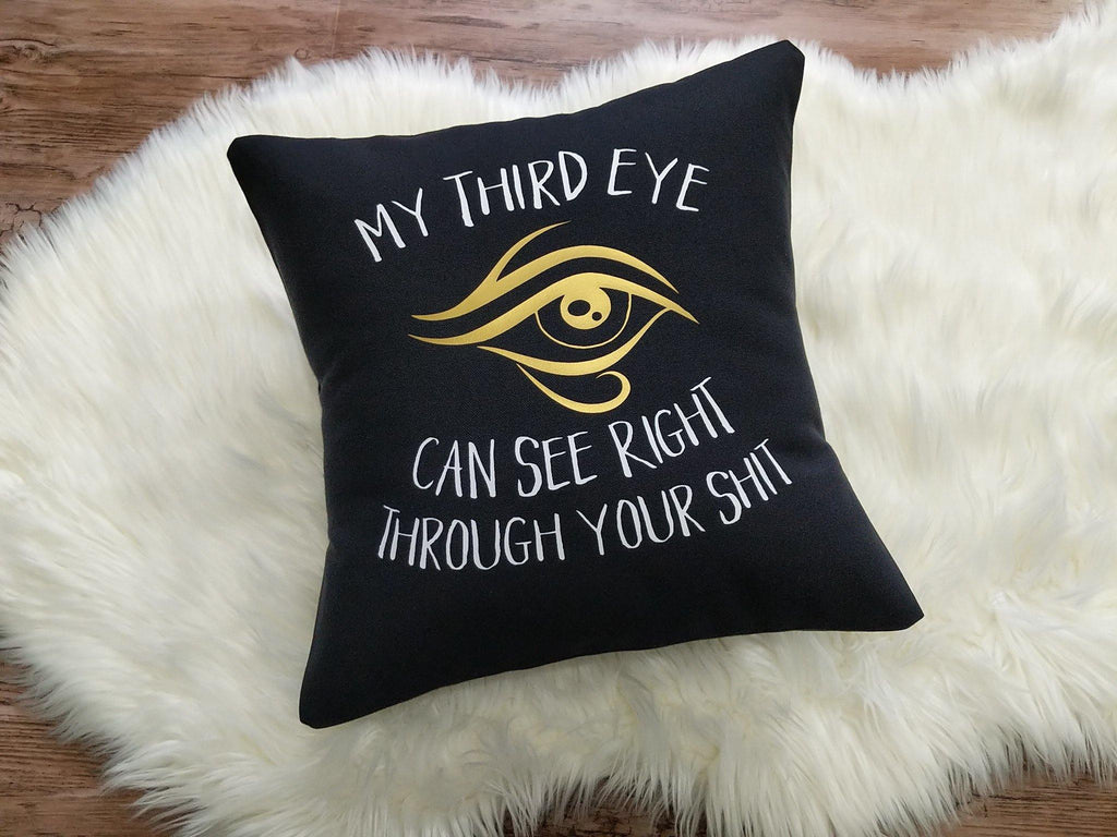 My Third Eye Can See Right Through Your Shit Black Pillow