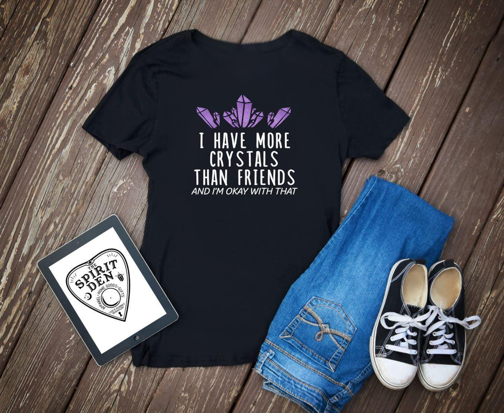 I Have More Crystals Than Friends T-Shirt