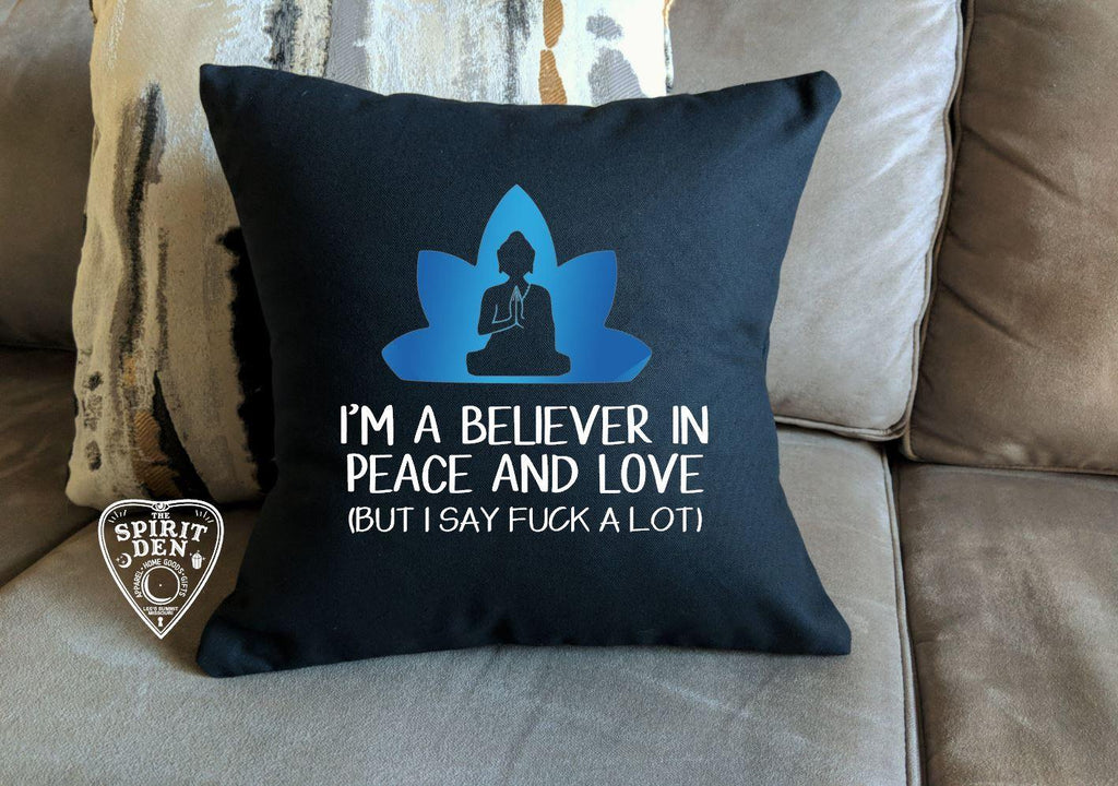 I'm A Believer in Peace and Love (But I Say Fuck A Lot) Black Cotton Pillow