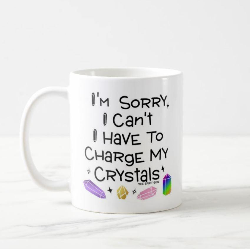 I'm Sorry I Can't I Have To Charge My Crystals Mug