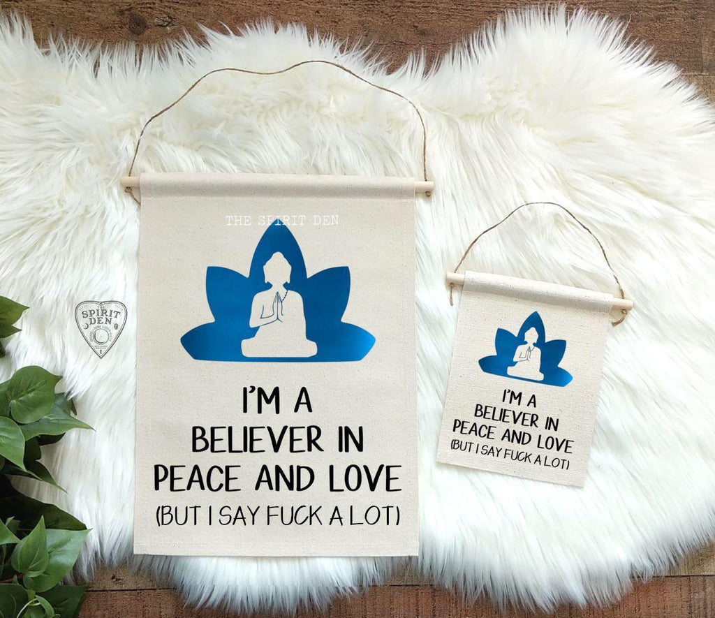 I'm A Believer In Peace And Love But I Say Fuck a Lot Cotton Canvas Wall Banner