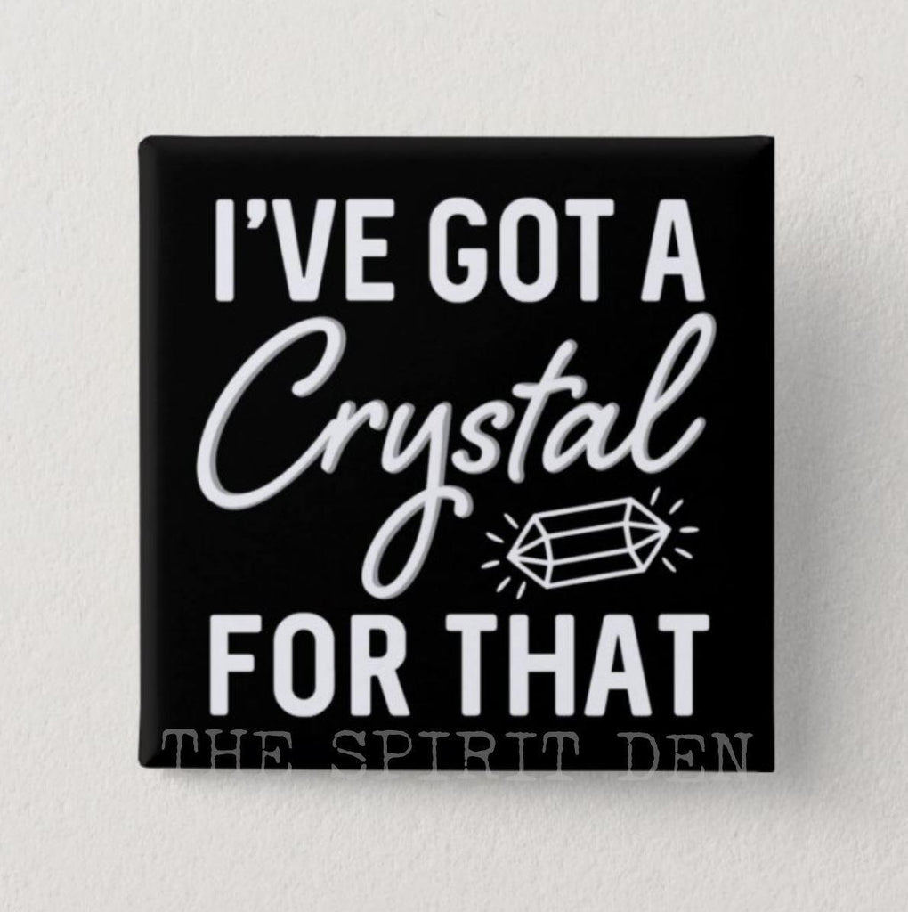 I've Got A Crystal For That Square Black Pinback Button