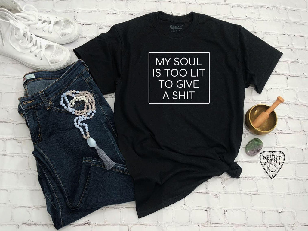 My Soul Is Too Lit To Give A Shit T-Shirt Extended Sizes