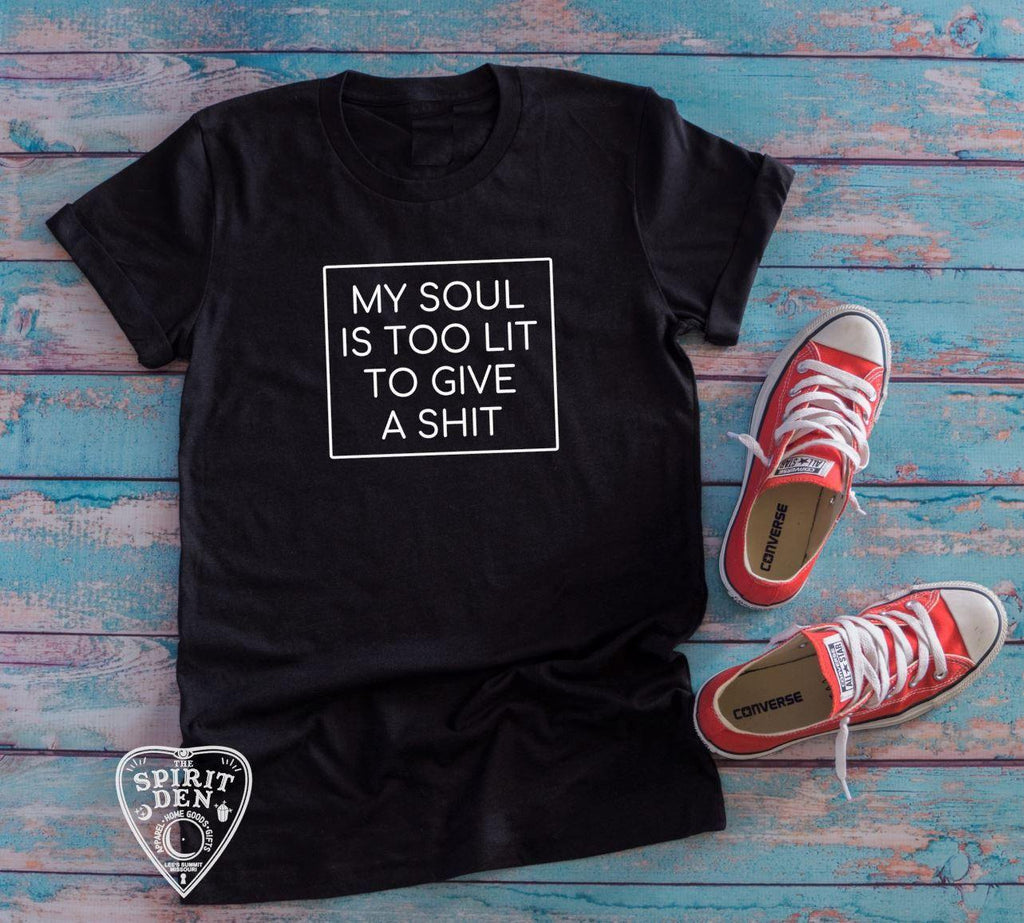 My Soul Is Too Lit To Give A Shit T-Shirt