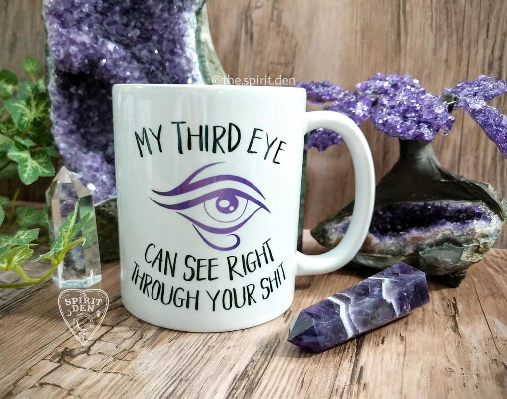 My Third Eye Can See Right Through Your Shit White Mug