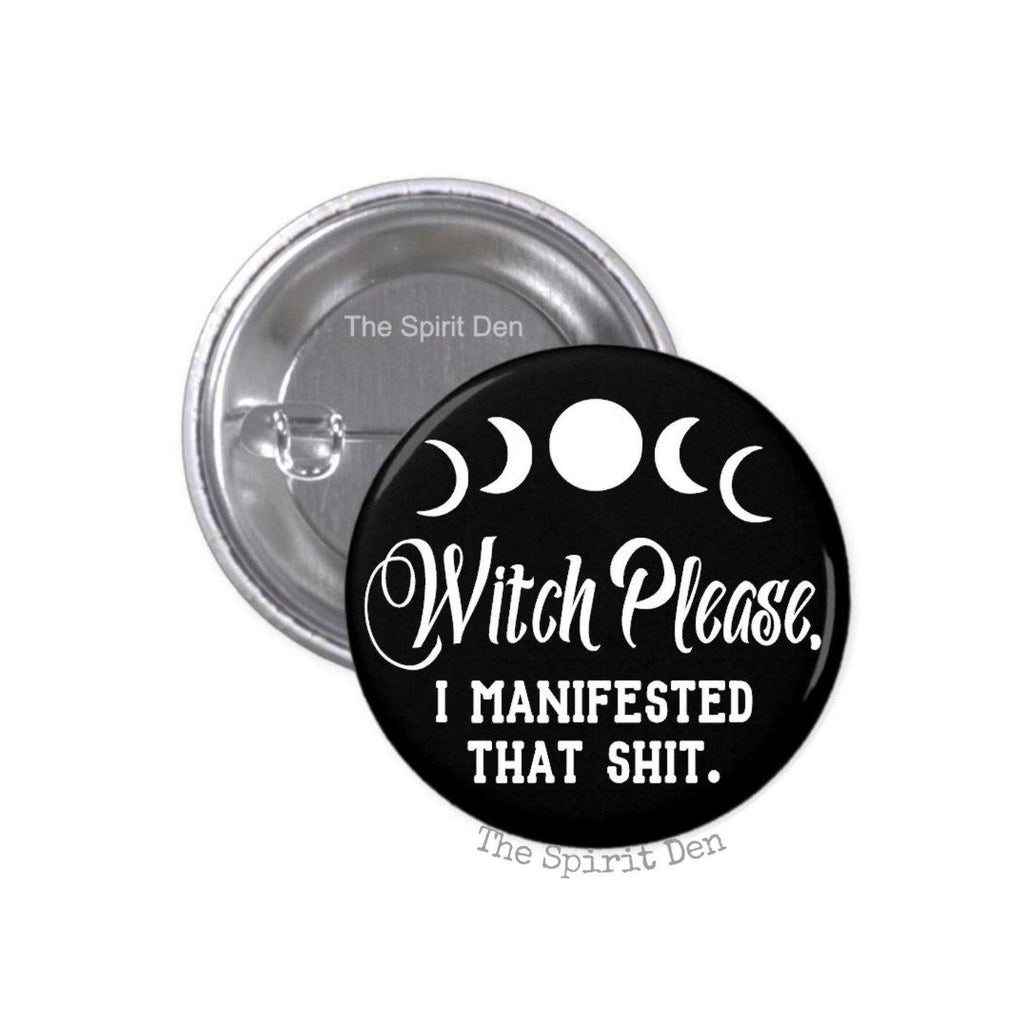 Witch Please I Manifested That Shit Black Pinback Button