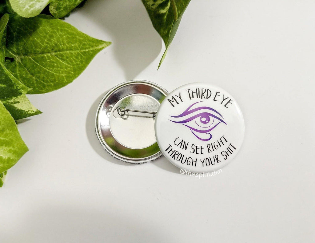 My Third Eye Can See Right Through Your Shit Pinback Button