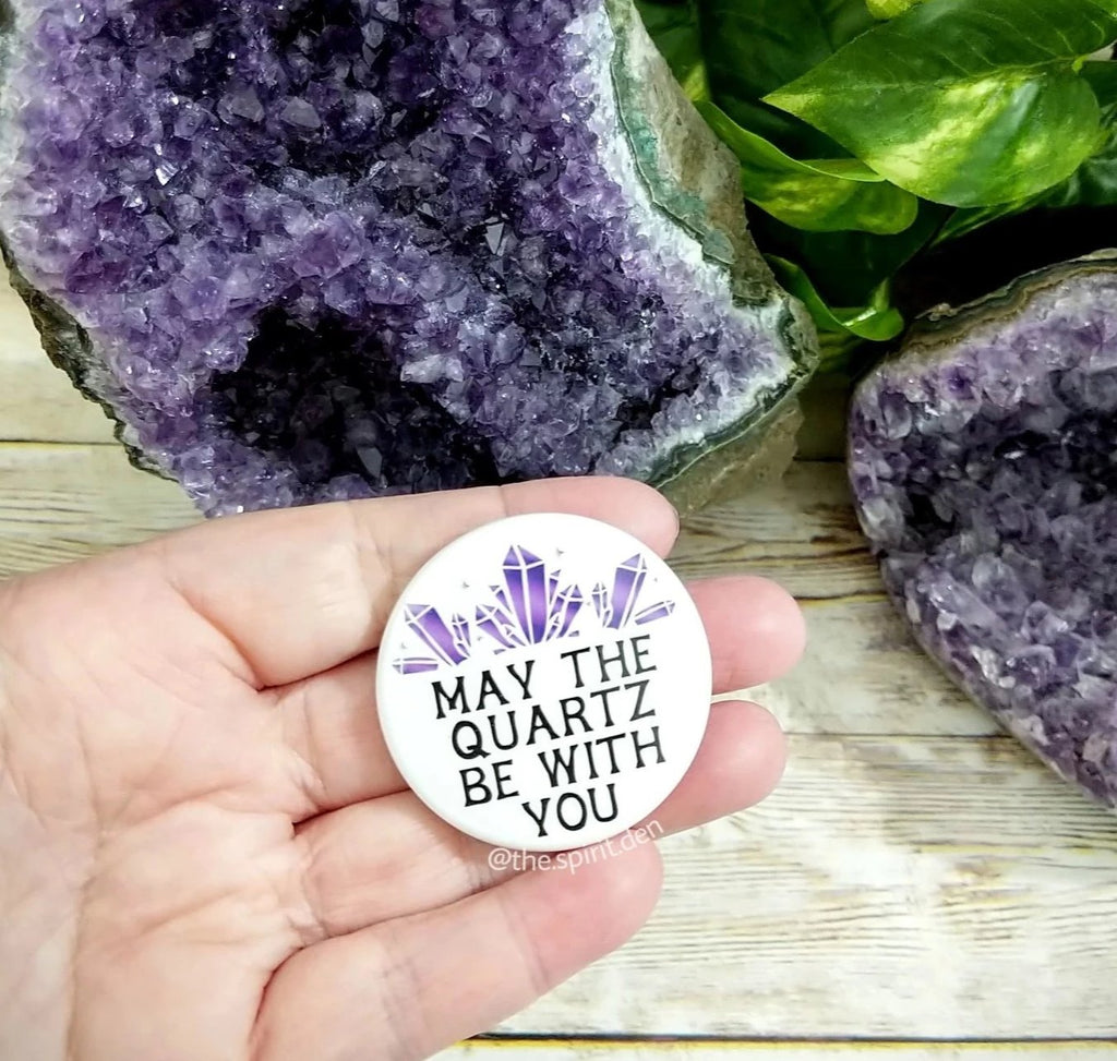 May The Quartz Be With You Crystal Pinback Button