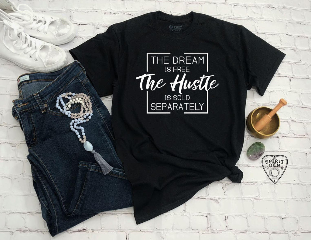 The Dream Is Free The Hustle Is Sold Separately T-Shirt - The Spirit Den